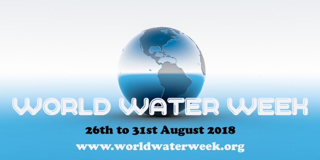 World Water Week 26th to 31st August 2018 www.worldwaterweek.org